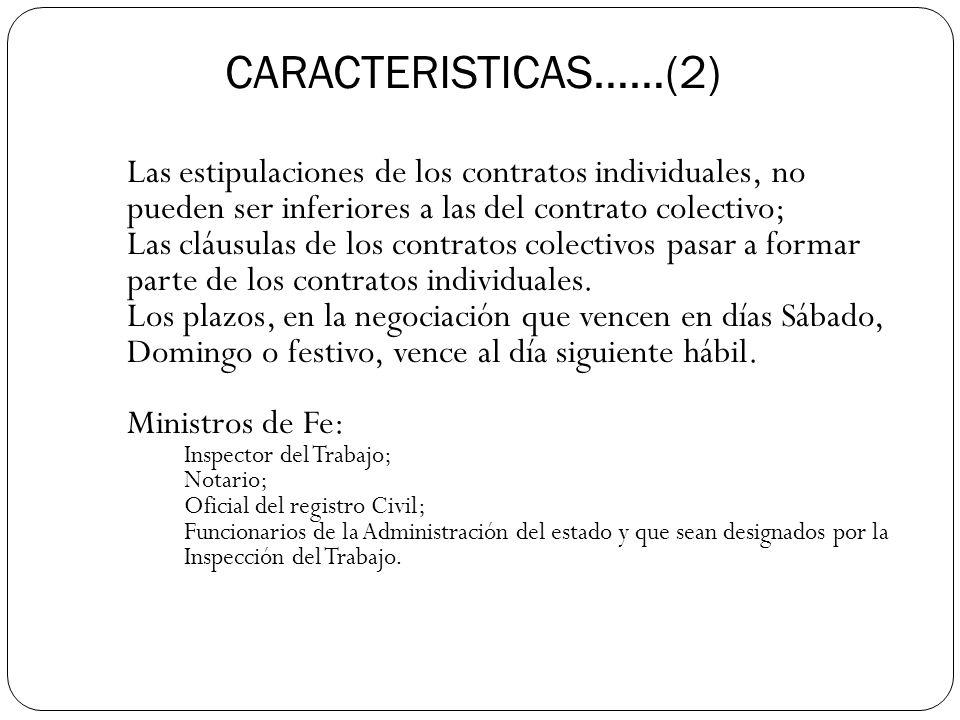 CARACTERISTICAS……(2) Las estipulaciones de los contratos individuales, no pueden ser inferiores a las del contrato colectivo; Las cláusulas de los contratos colectivos pasar a formar parte de los contratos individuales.