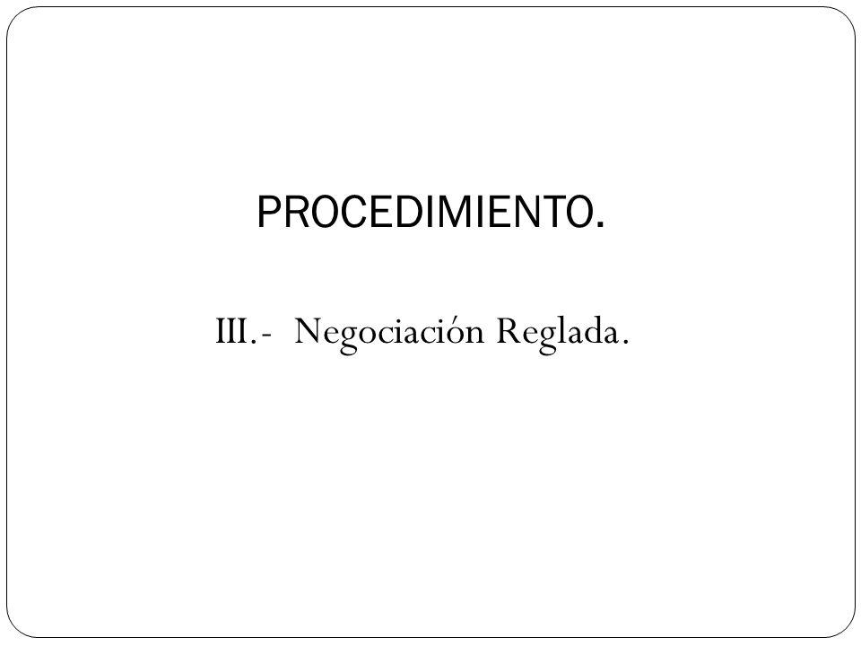 III.- Negociación Reglada. PROCEDIMIENTO.