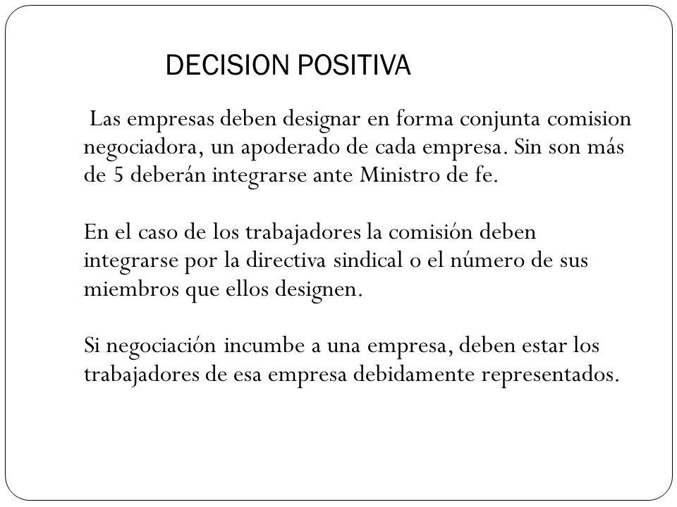 DECISION POSITIVA Las empresas deben designar en forma conjunta comision negociadora, un apoderado de cada empresa.