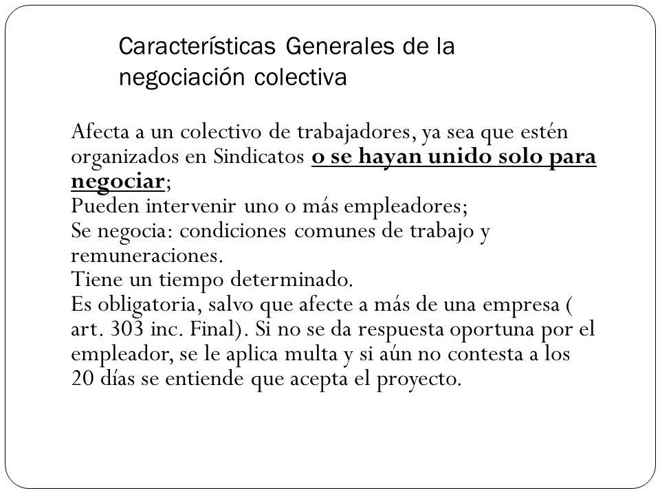 Características Generales de la negociación colectiva Afecta a un colectivo de trabajadores, ya sea que estén organizados en Sindicatos o se hayan unido solo para negociar; Pueden intervenir uno o más empleadores; Se negocia: condiciones comunes de trabajo y remuneraciones.