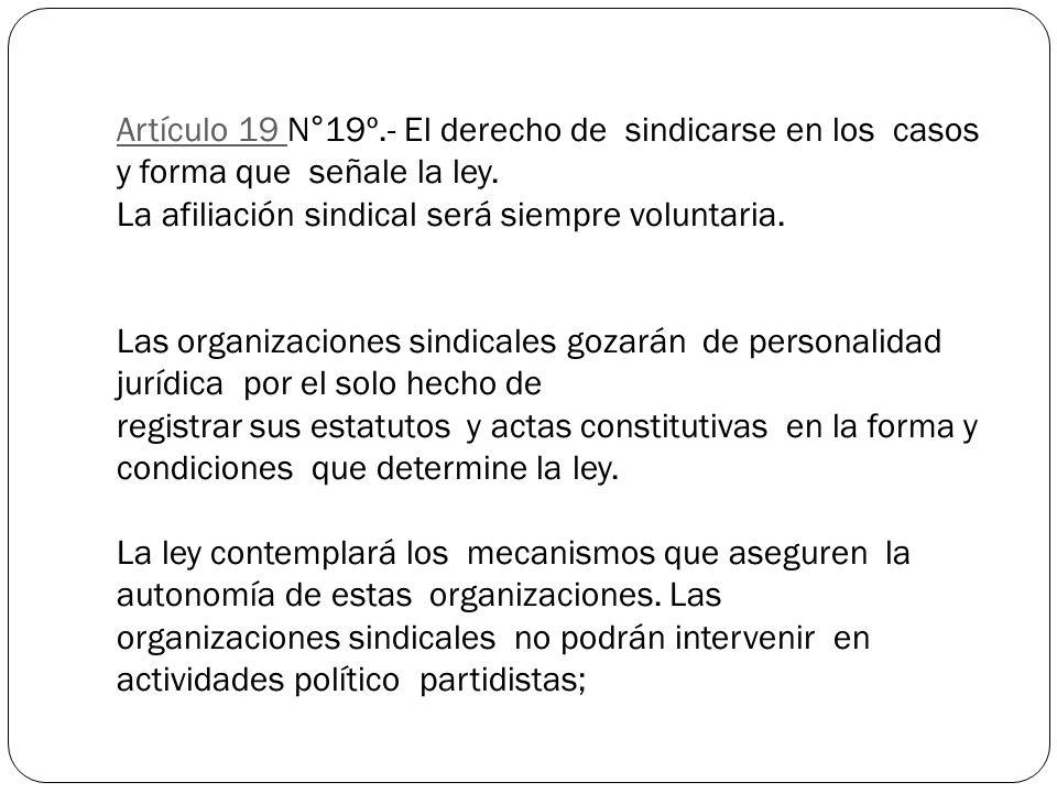 Artículo 19 Artículo 19 N°19º.- El derecho de sindicarse en los casos y forma que señale la ley.
