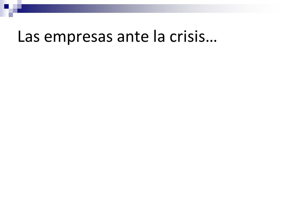 Las empresas ante la crisis…