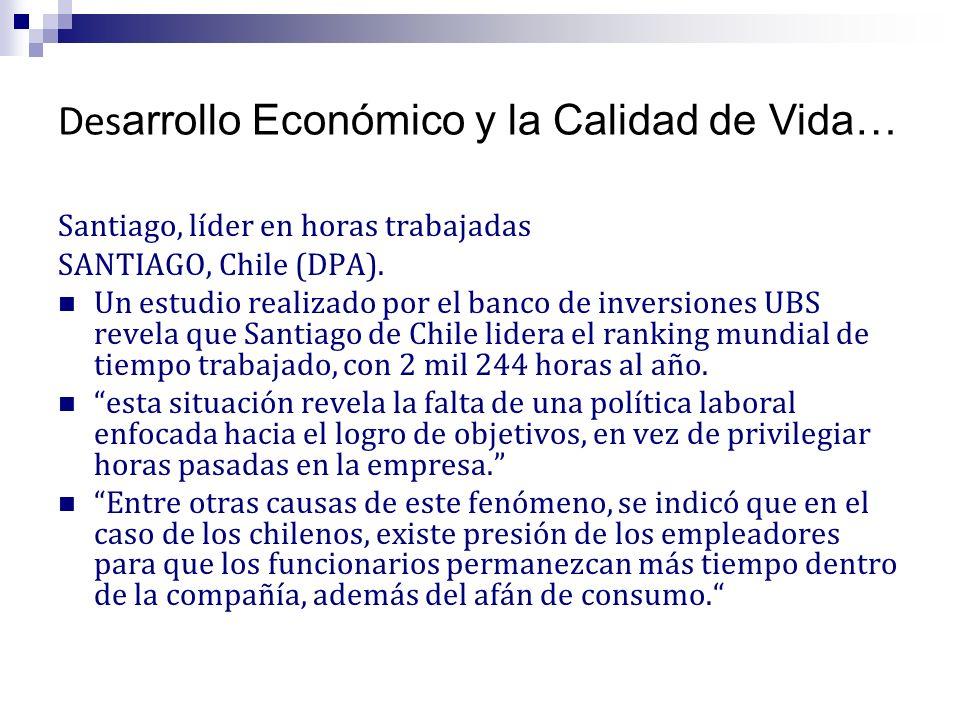 Santiago, líder en horas trabajadas SANTIAGO, Chile (DPA). Un estudio realizado por el banco de inversiones UBS revela que Santiago de Chile lidera el