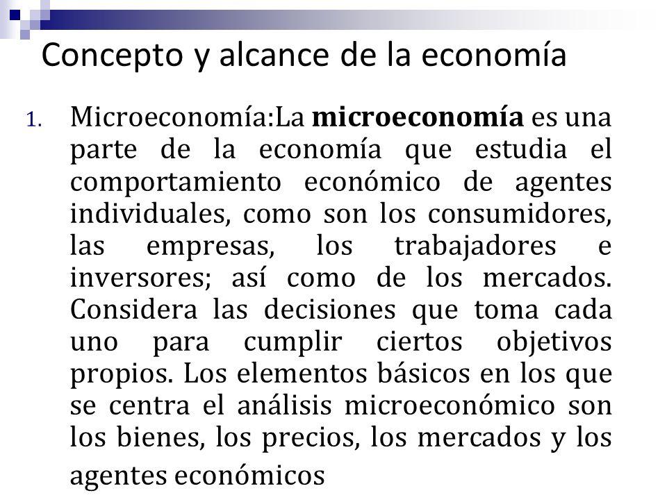 Concepto y alcance de la economía 1. Microeconomía:La microeconomía es una parte de la economía que estudia el comportamiento económico de agentes ind
