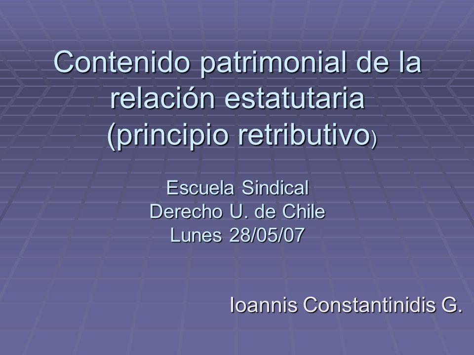 Contenido patrimonial de la relación estatutaria (principio retributivo ) Escuela Sindical Derecho U.