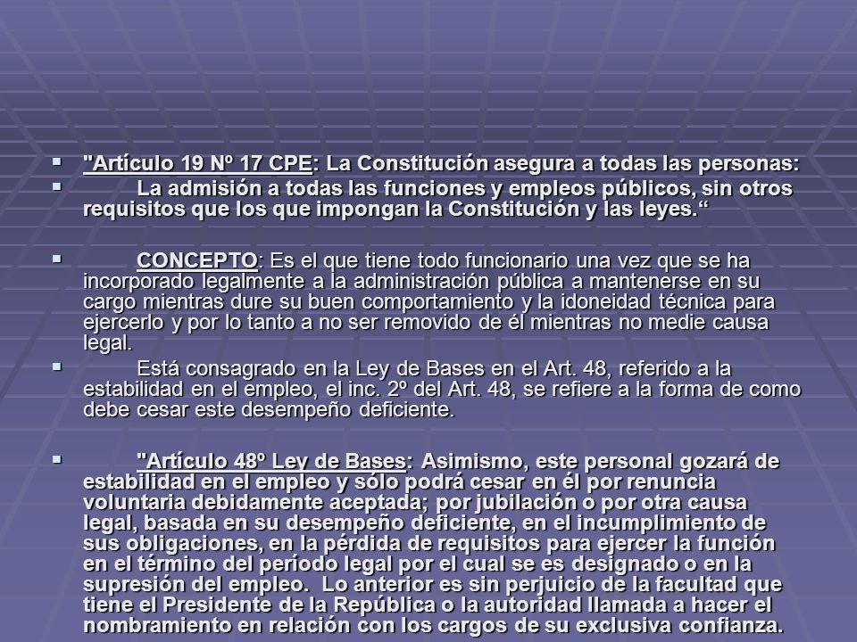 Artículo 19 Nº 17 CPE: La Constitución asegura a todas las personas: Artículo 19 Nº 17 CPE: La Constitución asegura a todas las personas: La admisión a todas las funciones y empleos públicos, sin otros requisitos que los que impongan la Constitución y las leyes.