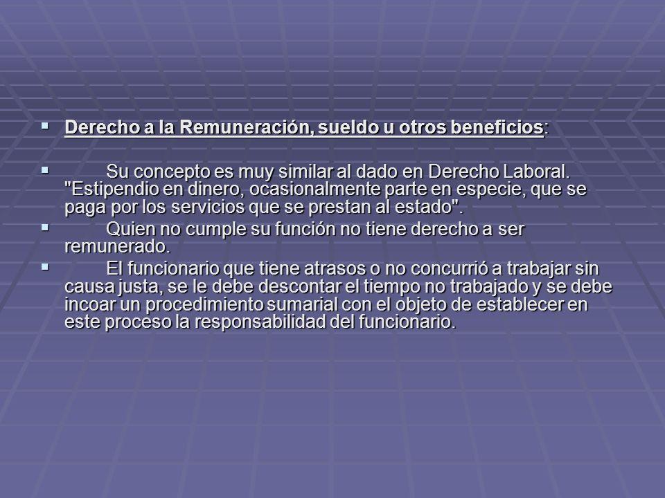 Derecho a la Remuneración, sueldo u otros beneficios: Derecho a la Remuneración, sueldo u otros beneficios: Su concepto es muy similar al dado en Derecho Laboral.