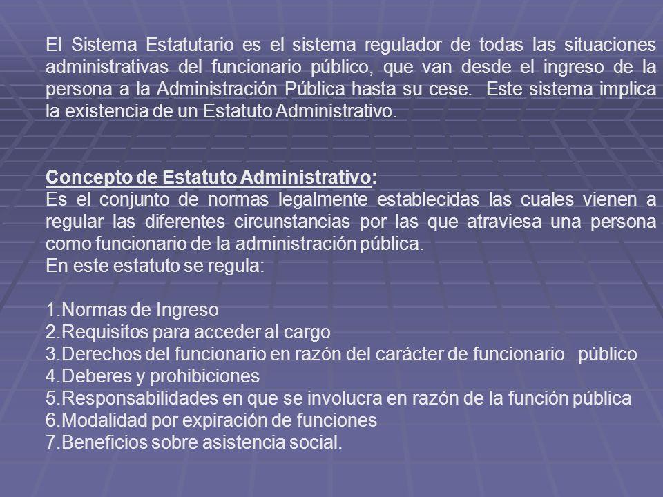El Sistema Estatutario es el sistema regulador de todas las situaciones administrativas del funcionario público, que van desde el ingreso de la persona a la Administración Pública hasta su cese.