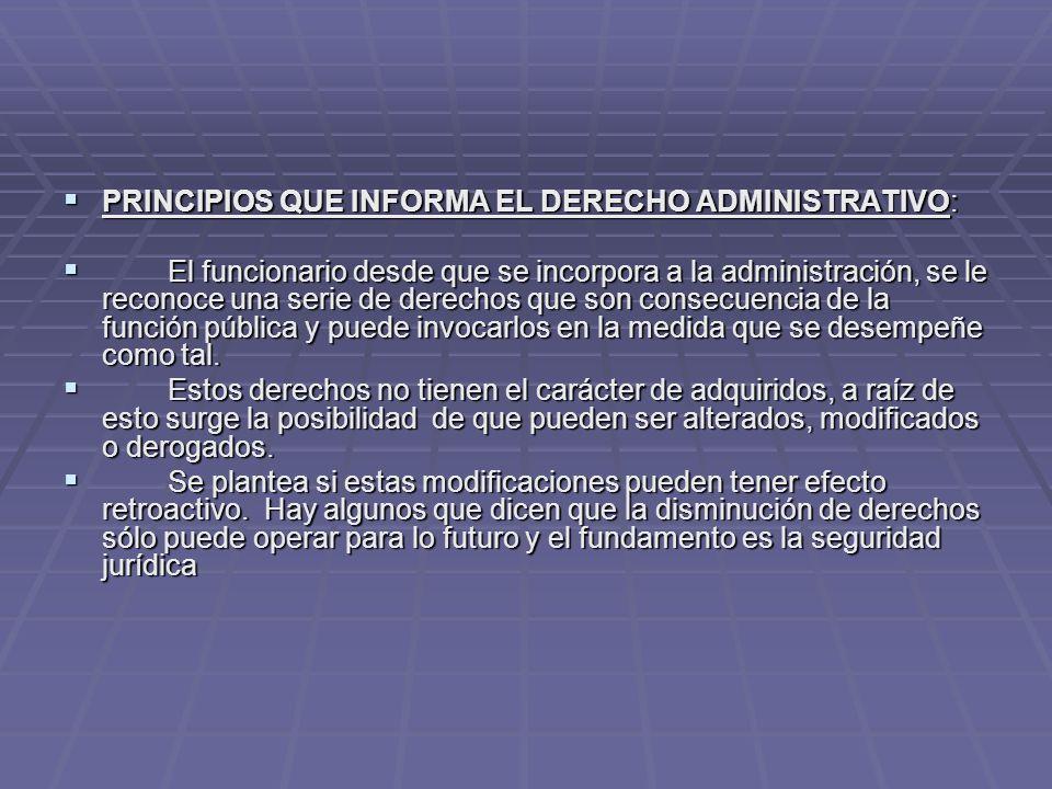 PRINCIPIOS QUE INFORMA EL DERECHO ADMINISTRATIVO: PRINCIPIOS QUE INFORMA EL DERECHO ADMINISTRATIVO: El funcionario desde que se incorpora a la adminis