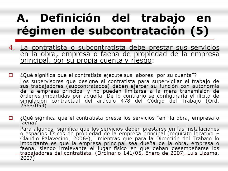 A. Definición del trabajo en régimen de subcontratación (5) 4.La contratista o subcontratista debe prestar sus servicios en la obra, empresa o faena d