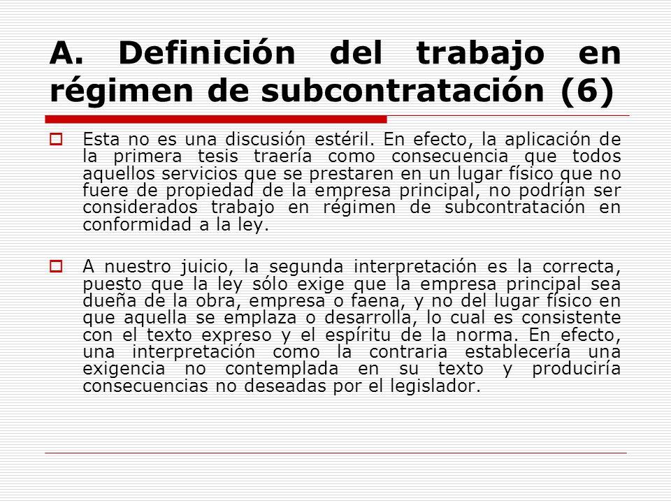 A. Definición del trabajo en régimen de subcontratación (6) Esta no es una discusión estéril. En efecto, la aplicación de la primera tesis traería com
