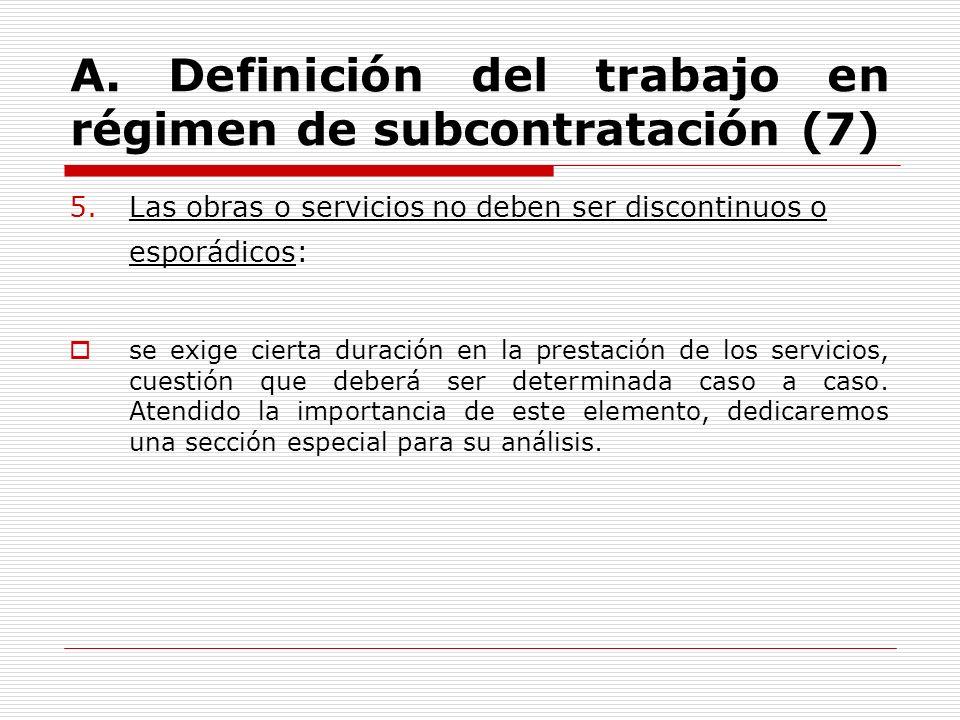 A. Definición del trabajo en régimen de subcontratación (7) 5.Las obras o servicios no deben ser discontinuos o esporádicos: se exige cierta duración
