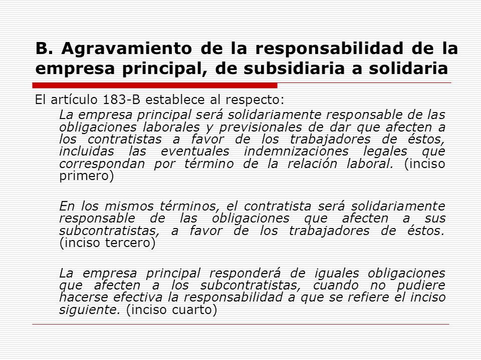 B. Agravamiento de la responsabilidad de la empresa principal, de subsidiaria a solidaria El artículo 183-B establece al respecto: La empresa principa