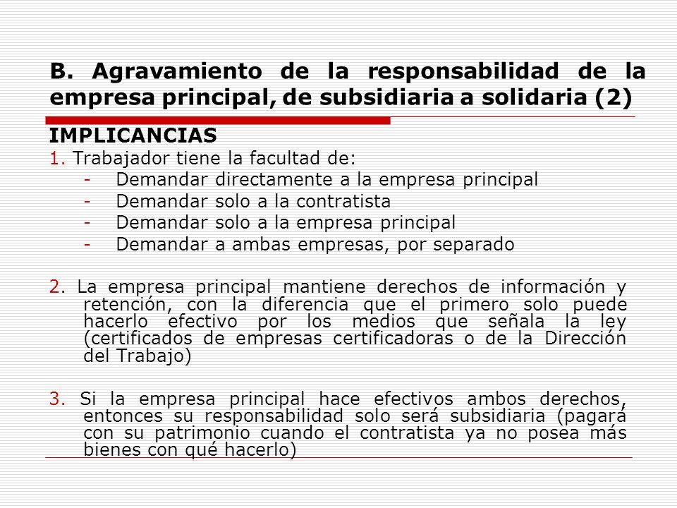 B. Agravamiento de la responsabilidad de la empresa principal, de subsidiaria a solidaria (2) IMPLICANCIAS 1. Trabajador tiene la facultad de: -Demand