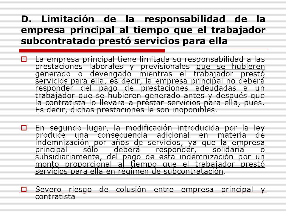 D. Limitación de la responsabilidad de la empresa principal al tiempo que el trabajador subcontratado prestó servicios para ella La empresa principal