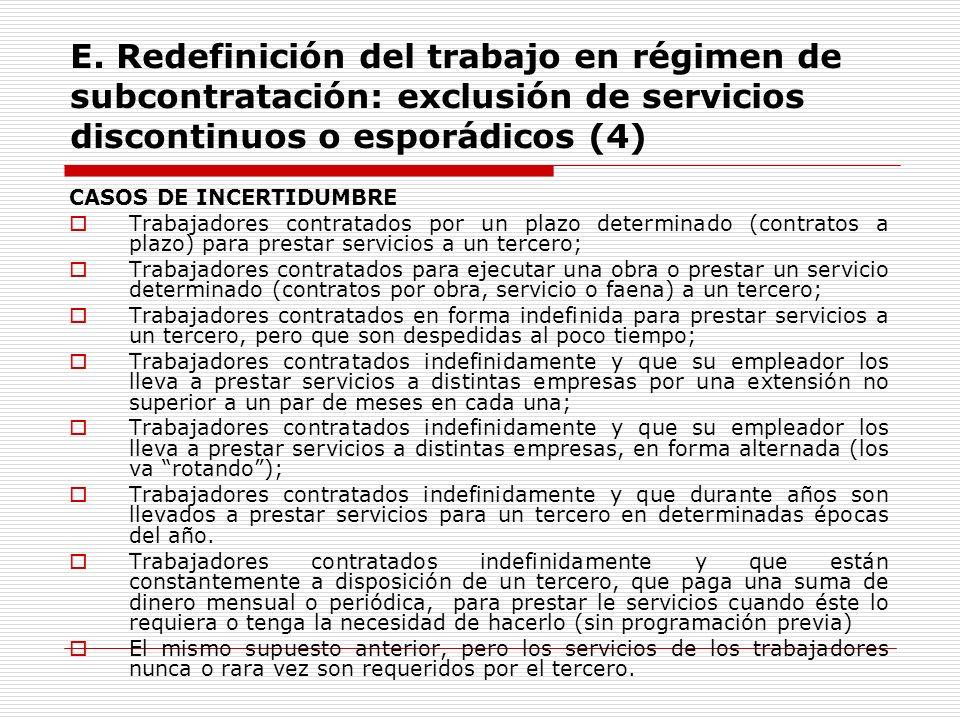 E. Redefinición del trabajo en régimen de subcontratación: exclusión de servicios discontinuos o esporádicos (4) CASOS DE INCERTIDUMBRE Trabajadores c