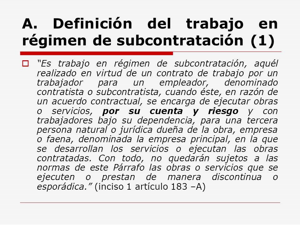 Es trabajo en régimen de subcontratación, aquél realizado en virtud de un contrato de trabajo por un trabajador para un empleador, denominado contrati