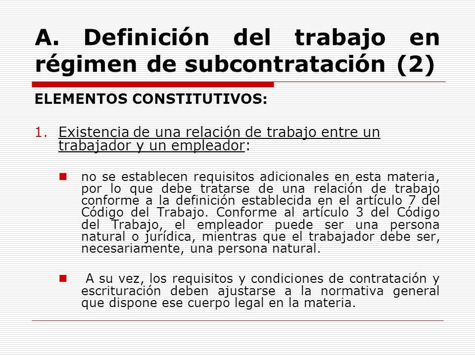A. Definición del trabajo en régimen de subcontratación (2) ELEMENTOS CONSTITUTIVOS: 1.Existencia de una relación de trabajo entre un trabajador y un