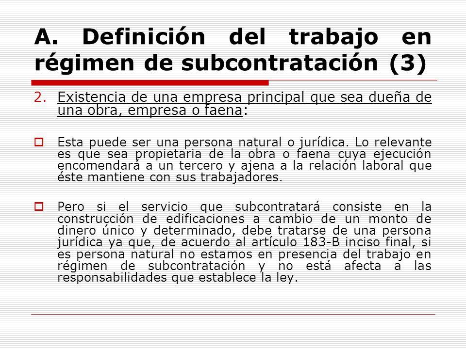 A. Definición del trabajo en régimen de subcontratación (3) 2.Existencia de una empresa principal que sea dueña de una obra, empresa o faena: Esta pue
