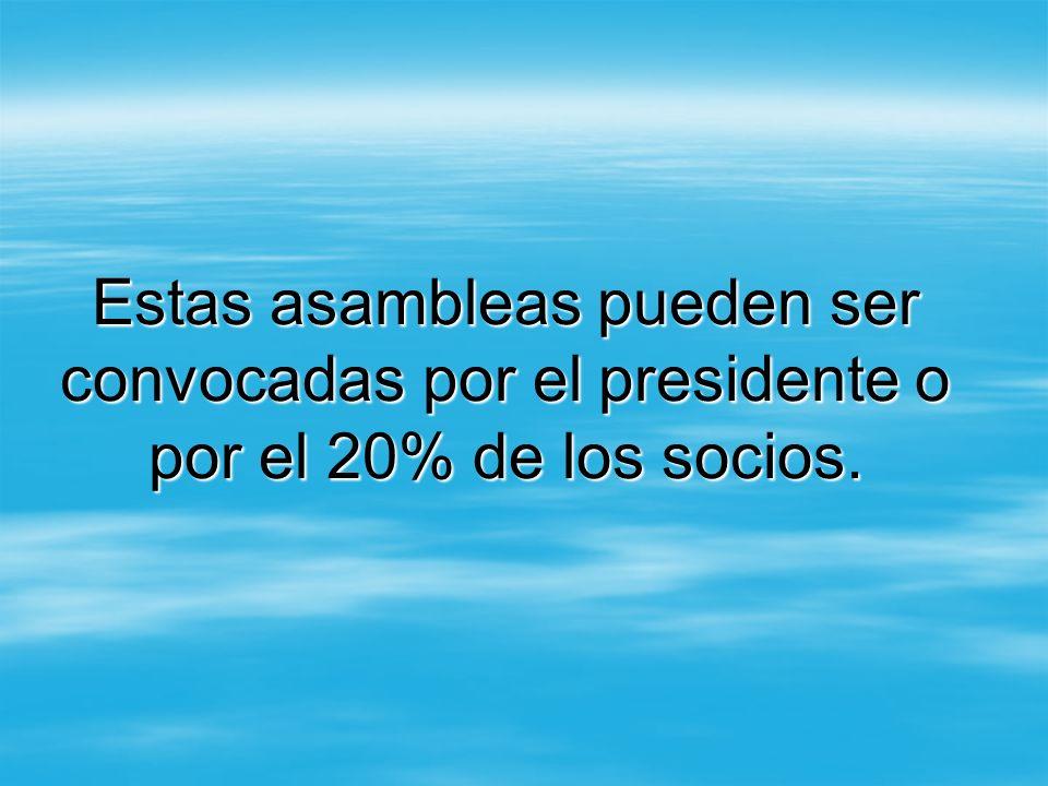 Estas asambleas pueden ser convocadas por el presidente o por el 20% de los socios.