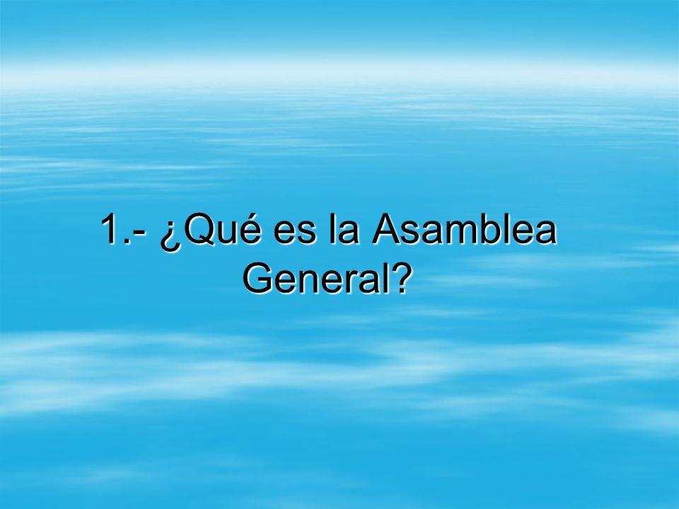 1.- ¿Qué es la Asamblea General?