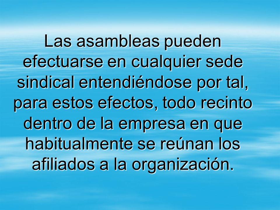 Las asambleas pueden efectuarse en cualquier sede sindical entendiéndose por tal, para estos efectos, todo recinto dentro de la empresa en que habitua