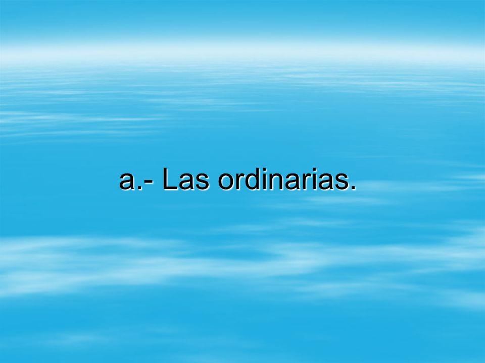 a.- Las ordinarias.