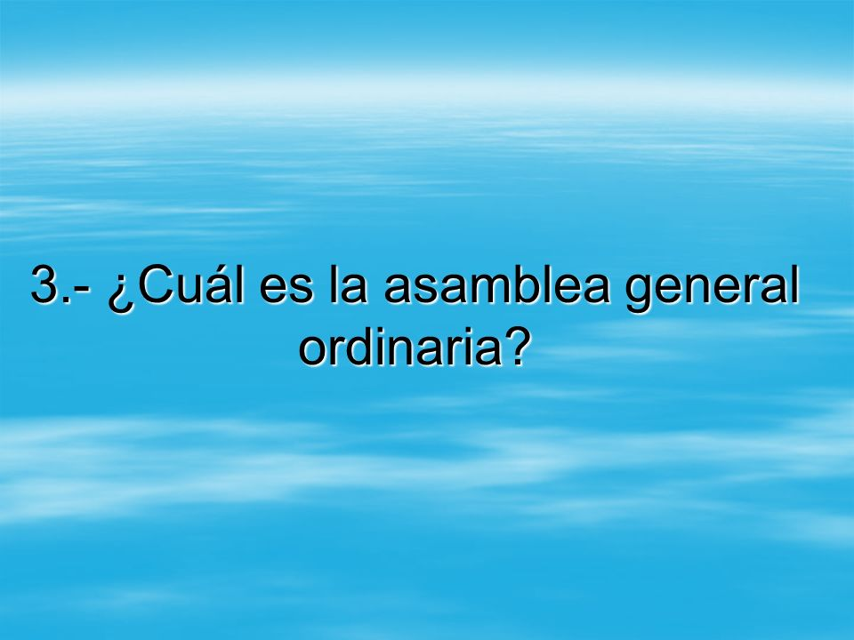 3.- ¿Cuál es la asamblea general ordinaria