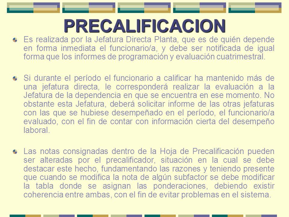 PRECALIFICACION Es realizada por la Jefatura Directa Planta, que es de quién depende en forma inmediata el funcionario/a, y debe ser notificada de igu