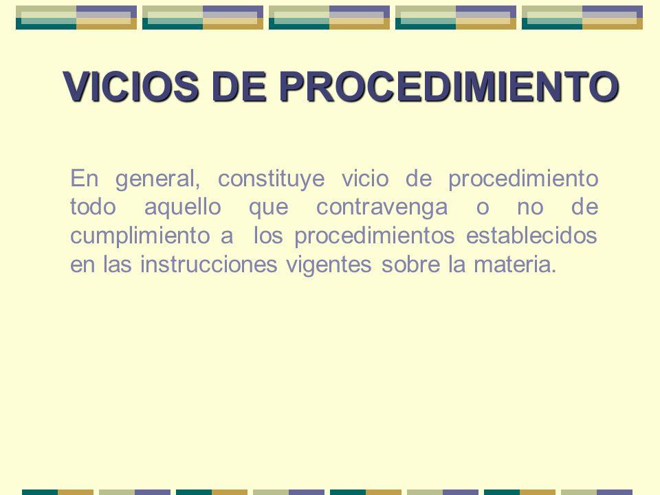 VICIOS DE PROCEDIMIENTO En general, constituye vicio de procedimiento todo aquello que contravenga o no de cumplimiento a los procedimientos estableci