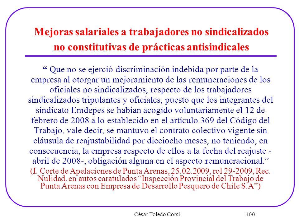 César Toledo Corsi 100 Mejoras salariales a trabajadores no sindicalizados no constitutivas de prácticas antisindicales Que no se ejerció discriminaci