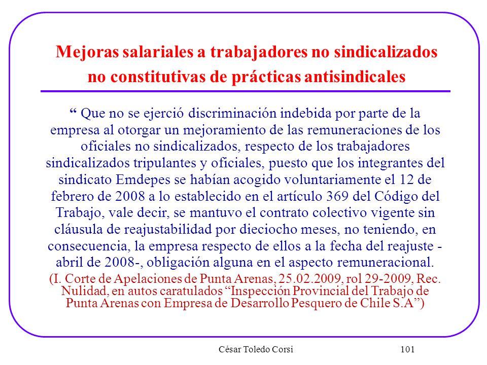 César Toledo Corsi 101 Mejoras salariales a trabajadores no sindicalizados no constitutivas de prácticas antisindicales Que no se ejerció discriminaci