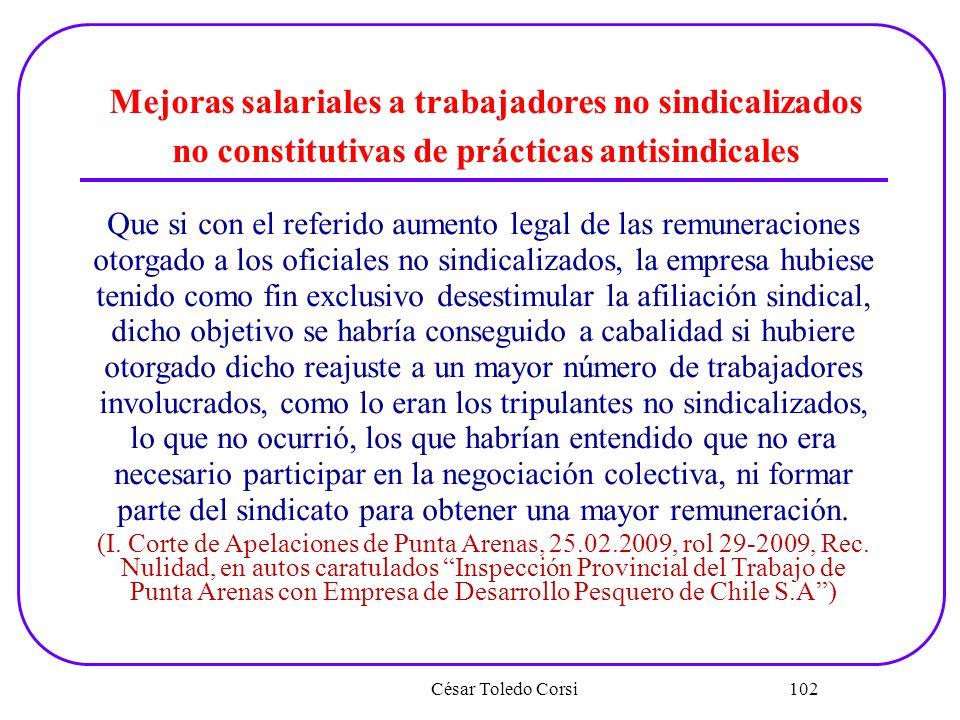 César Toledo Corsi 102 Mejoras salariales a trabajadores no sindicalizados no constitutivas de prácticas antisindicales Que si con el referido aumento