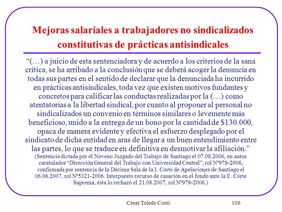 César Toledo Corsi 106 Mejoras salariales a trabajadores no sindicalizados constitutivas de prácticas antisindicales (…) a juicio de esta sentenciador