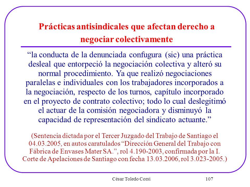 César Toledo Corsi 107 Prácticas antisindicales que afectan derecho a negociar colectivamente la conducta de la denunciada confugura (sic) una práctic