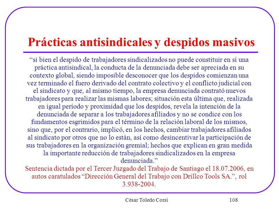 César Toledo Corsi 108 Prácticas antisindicales y despidos masivos si bien el despido de trabajadores sindicalizados no puede constituir en sí una prá