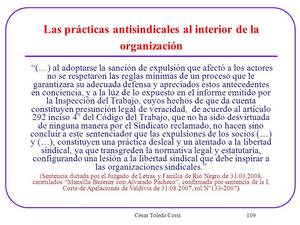 César Toledo Corsi 109 Las prácticas antisindicales al interior de la organización (…) al adoptarse la sanción de expulsión que afectó a los actores n