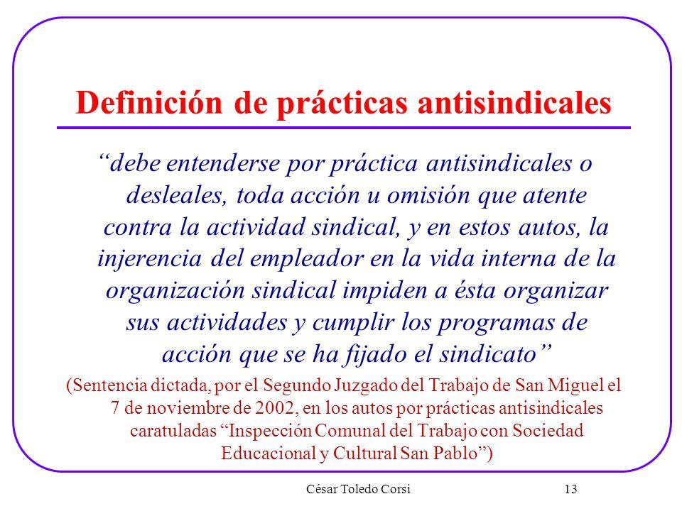 Definición de prácticas antisindicales debe entenderse por práctica antisindicales o desleales, toda acción u omisión que atente contra la actividad s