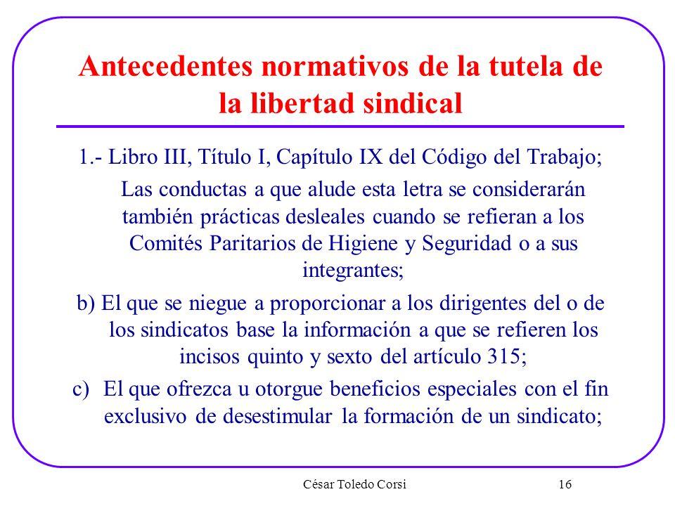Antecedentes normativos de la tutela de la libertad sindical 1.- Libro III, Título I, Capítulo IX del Código del Trabajo; Las conductas a que alude es