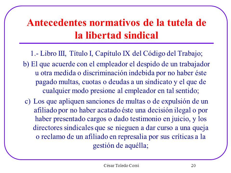 Antecedentes normativos de la tutela de la libertad sindical 1.- Libro III, Título I, Capítulo IX del Código del Trabajo; b) El que acuerde con el emp