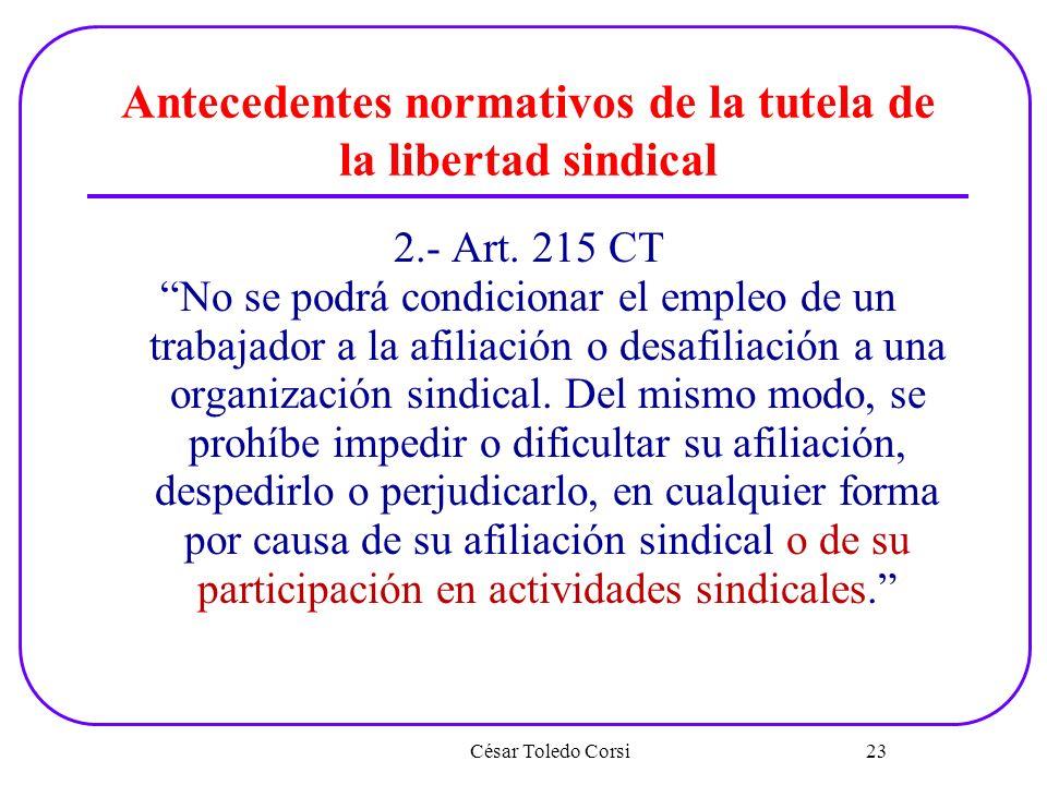 Antecedentes normativos de la tutela de la libertad sindical 2.- Art. 215 CT No se podrá condicionar el empleo de un trabajador a la afiliación o desa