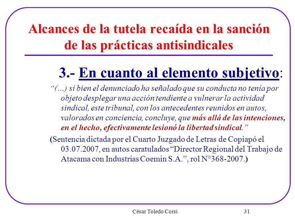 Alcances de la tutela recaída en la sanción de las prácticas antisindicales 3.- En cuanto al elemento subjetivo: (…) si bien el denunciado ha señalado