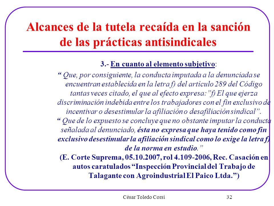 Alcances de la tutela recaída en la sanción de las prácticas antisindicales 3.- En cuanto al elemento subjetivo: Que, por consiguiente, la conducta im