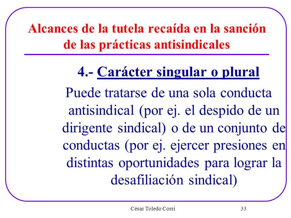 Alcances de la tutela recaída en la sanción de las prácticas antisindicales 4.- Carácter singular o plural Puede tratarse de una sola conducta antisin