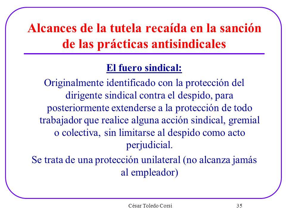Alcances de la tutela recaída en la sanción de las prácticas antisindicales El fuero sindical: Originalmente identificado con la protección del dirige