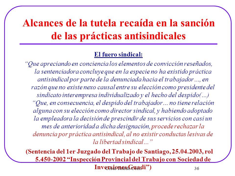 Alcances de la tutela recaída en la sanción de las prácticas antisindicales El fuero sindical: Que apreciando en conciencia los elementos de convicció