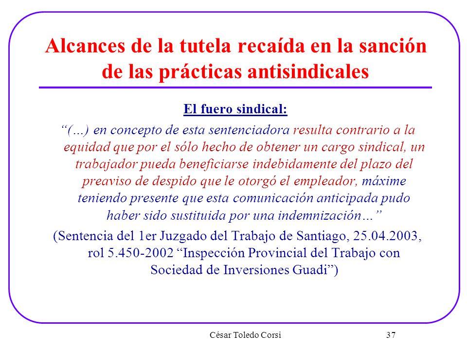 Alcances de la tutela recaída en la sanción de las prácticas antisindicales El fuero sindical: (…) en concepto de esta sentenciadora resulta contrario