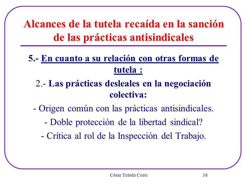 Alcances de la tutela recaída en la sanción de las prácticas antisindicales 5.- En cuanto a su relación con otras formas de tutela : 2.- Las prácticas