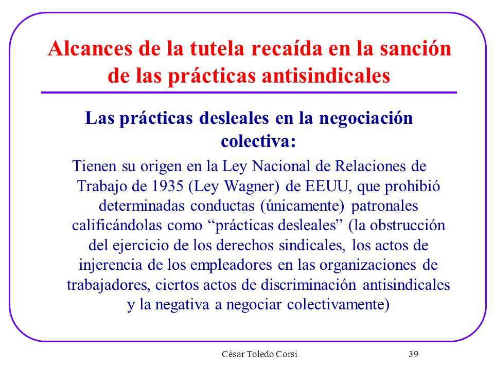 Alcances de la tutela recaída en la sanción de las prácticas antisindicales Las prácticas desleales en la negociación colectiva: Tienen su origen en l
