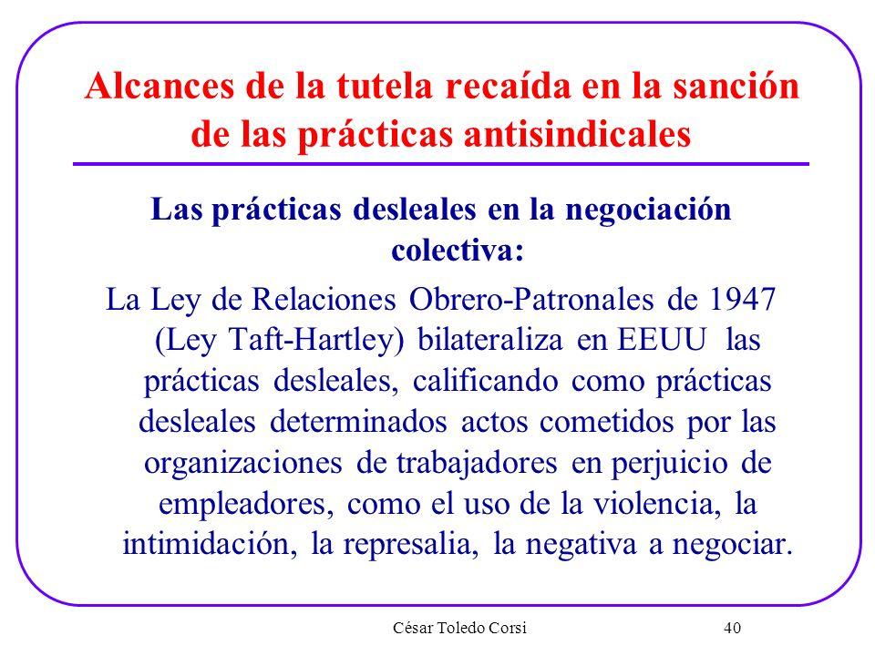 Alcances de la tutela recaída en la sanción de las prácticas antisindicales Las prácticas desleales en la negociación colectiva: La Ley de Relaciones